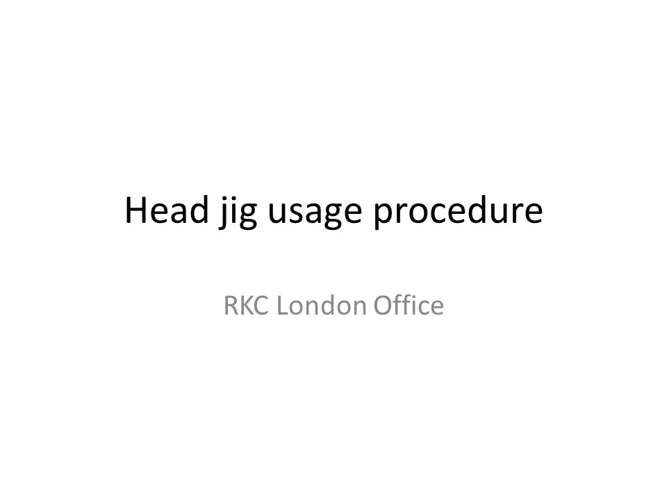 Head jig usage procedure RKC London Office