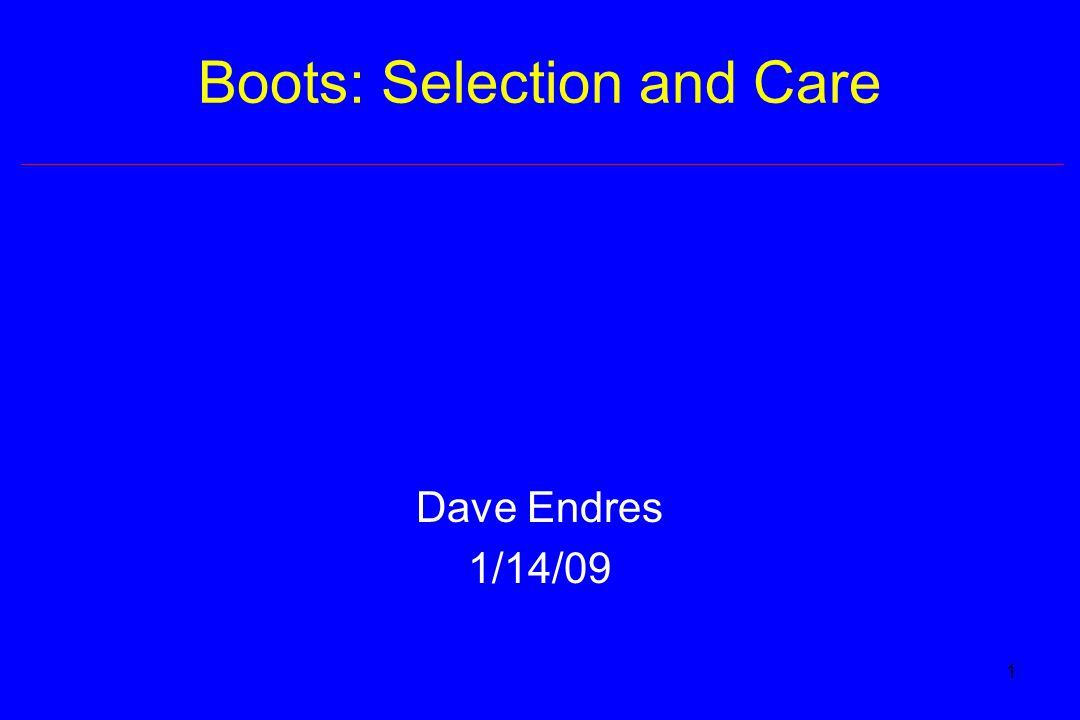 1 Boots: Selection and Care Dave Endres 1/14/09