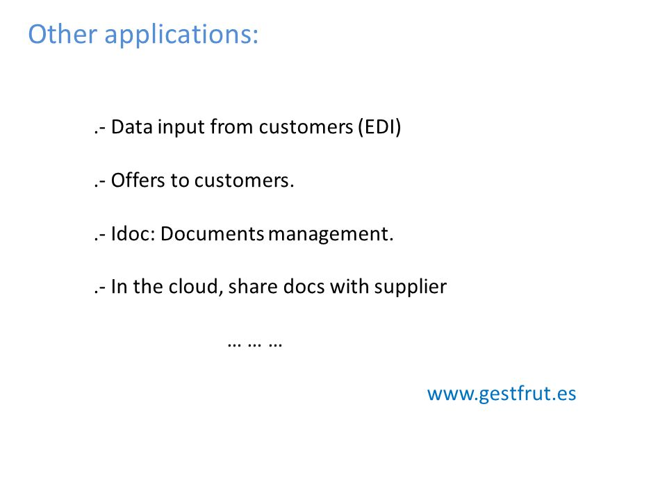 Other applications:.- Data input from customers (EDI).- Offers to customers..- Idoc: Documents management..- In the cloud, share docs with supplier …