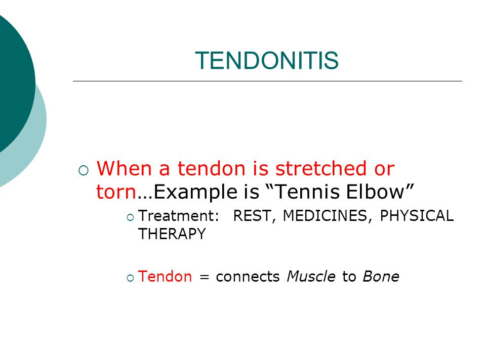 """TENDONITIS  When a tendon is stretched or torn…Example is """"Tennis Elbow""""  Treatment: REST, MEDICINES, PHYSICAL THERAPY  Tendon = connects Muscle to"""