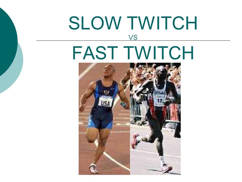 SLOW TWITCH VS FAST TWITCH
