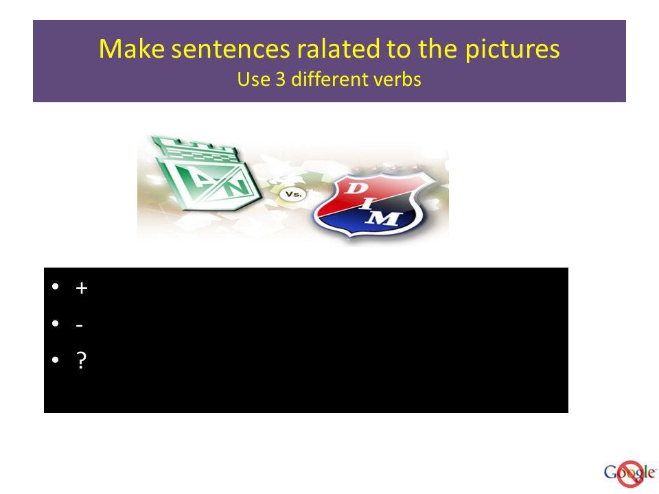 Make sentences ralated to the pictures Use 3 different verbs + -