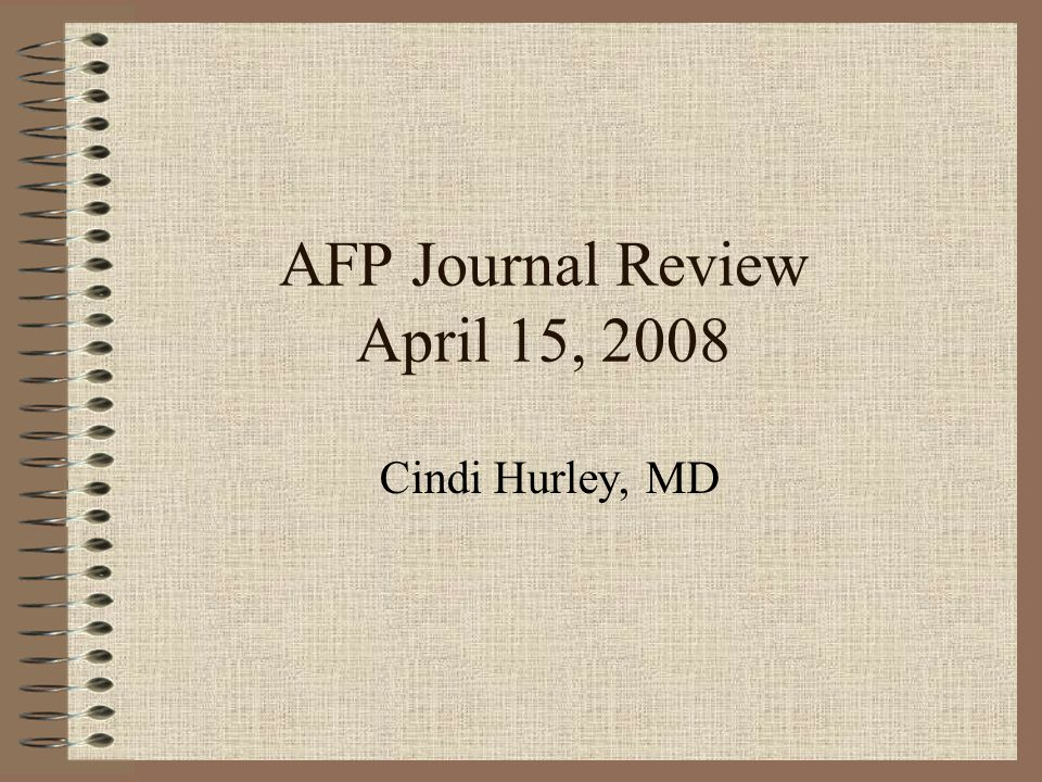 AFP Journal Review April 15, 2008 Cindi Hurley, MD
