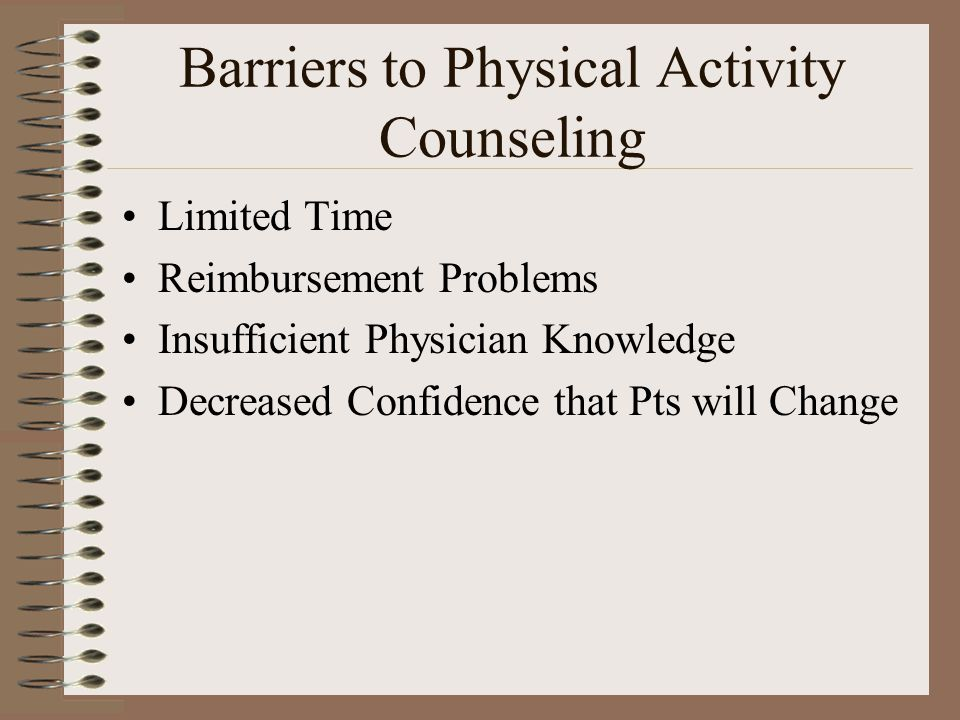Barriers to Physical Activity Counseling Limited Time Reimbursement Problems Insufficient Physician Knowledge Decreased Confidence that Pts will Chang