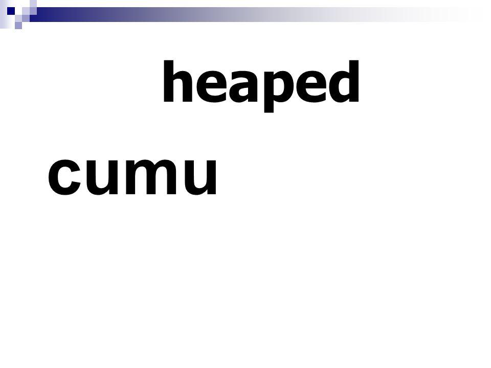 heaped cumu