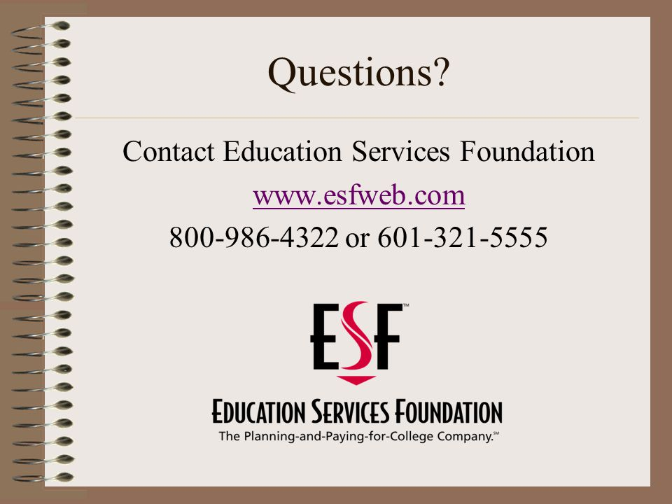 Questions? Contact Education Services Foundation www.esfweb.com 800-986-4322 or 601-321-5555