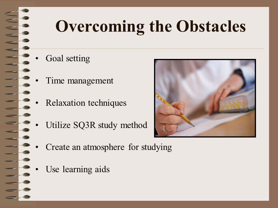 Goal Setting Identify your strengths and weaknesses Set priorities for studying Be realistic when setting goals Decide on final goal and then break it down into smaller goals Use goal setting to prepare for tests