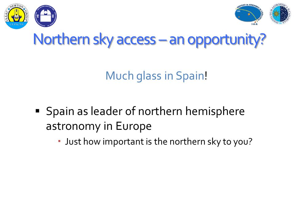 Northern sky access – an opportunity. Much glass in Spain.