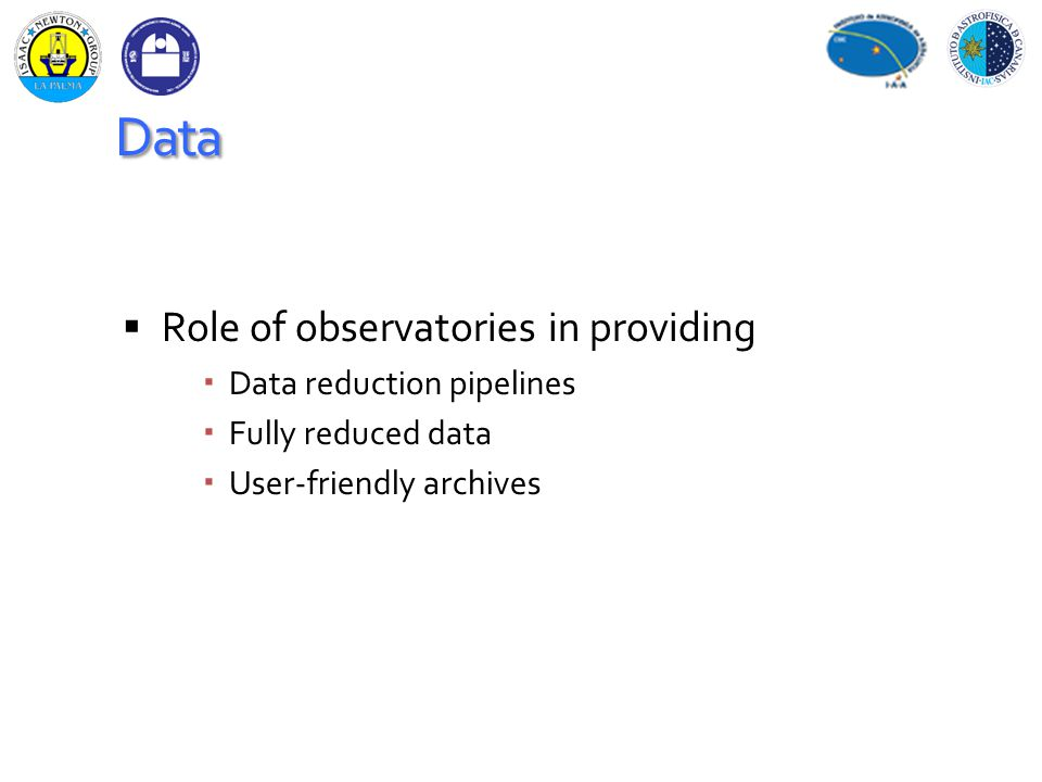 Data  Role of observatories in providing  Data reduction pipelines  Fully reduced data  User-friendly archives