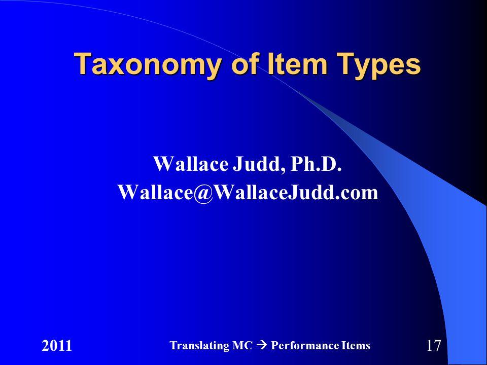 172011 Translating MC  Performance Items Taxonomy of Item Types Wallace Judd, Ph.D.