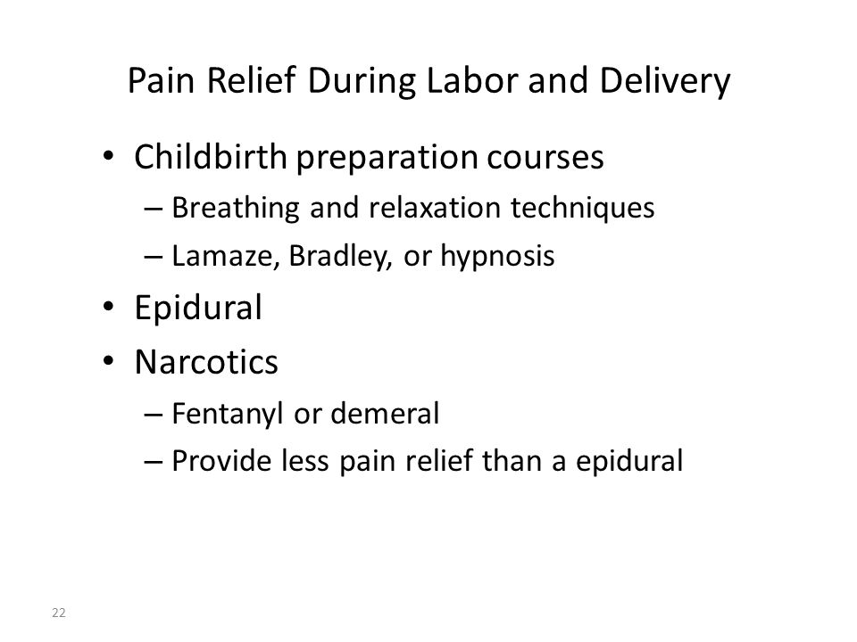 Pain Relief During Labor and Delivery Childbirth preparation courses – Breathing and relaxation techniques – Lamaze, Bradley, or hypnosis Epidural Nar