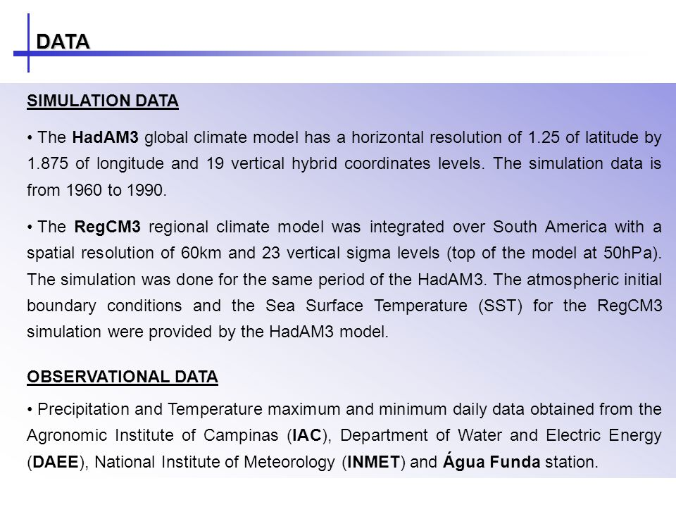 DATA SIMULATION DATA The HadAM3 global climate model has a horizontal resolution of 1.25 of latitude by 1.875 of longitude and 19 vertical hybrid coordinates levels.
