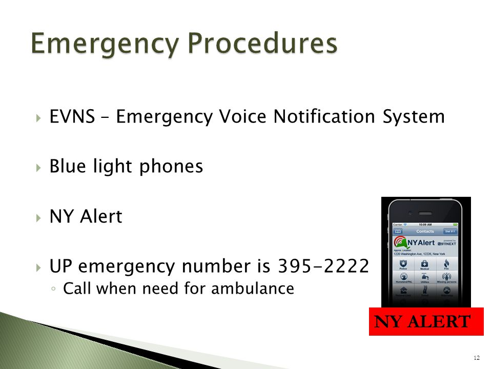  EVNS – Emergency Voice Notification System  Blue light phones  NY Alert  UP emergency number is 395-2222 ◦ Call when need for ambulance 12 NY ALERT