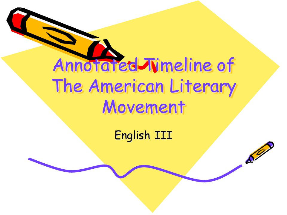 Annotated Timeline of The American Literary Movement English III