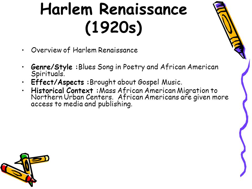 Harlem Renaissance (1920s) Overview of Harlem Renaissance Genre/Style :Blues Song in Poetry and African American Spirituals. Effect/Aspects :Brought a