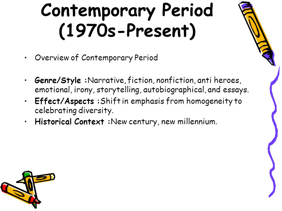Contemporary Period (1970s-Present) Overview of Contemporary Period Genre/Style :Narrative, fiction, nonfiction, anti heroes, emotional, irony, storyt