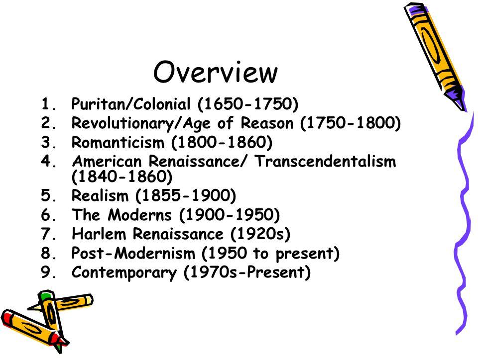 Overview 1.Puritan/Colonial (1650-1750) 2.Revolutionary/Age of Reason (1750-1800) 3.Romanticism (1800-1860) 4.American Renaissance/ Transcendentalism