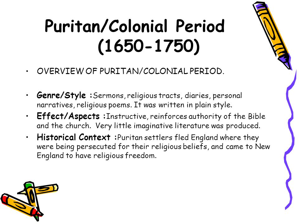 Puritan/Colonial Period (1650-1750) William Bradford, Of Plymouth Plantation John Winthrop, A Model of Christian Charity Mary Rowlandson, The Narrative Captivity… Anne Bradstreet, poet Edward Taylor, poet