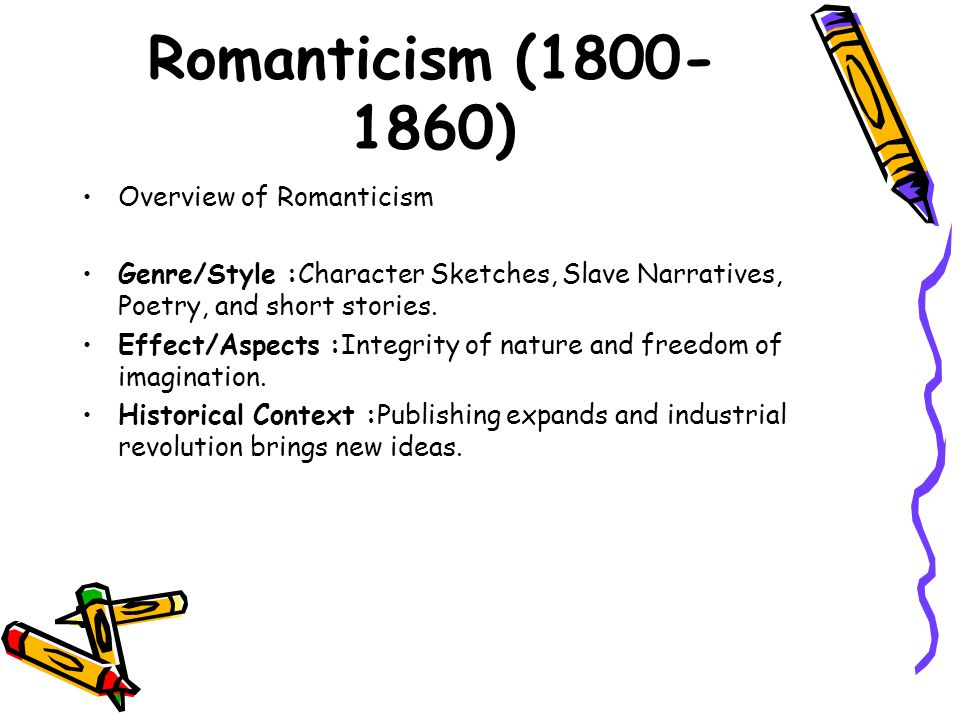 Romanticism (1800- 1860) Overview of Romanticism Genre/Style :Character Sketches, Slave Narratives, Poetry, and short stories. Effect/Aspects :Integri