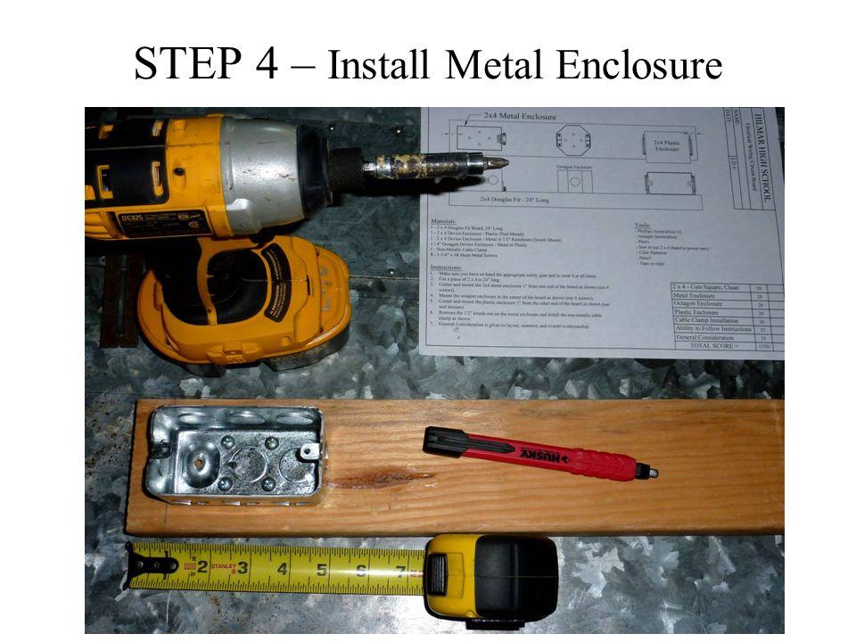 STEP 4 – Install Metal Enclosure