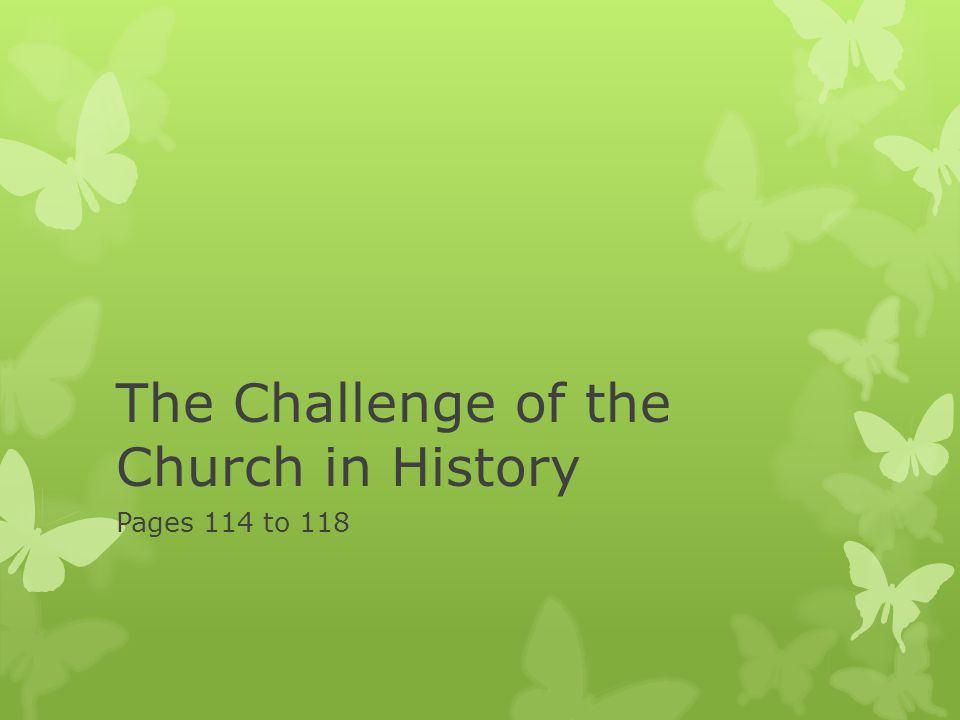 The Challenge of the Church in History Pages 114 to 118