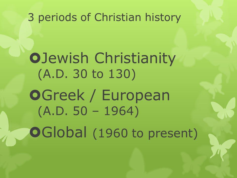 3 periods of Christian history  Jewish Christianity (A.D.
