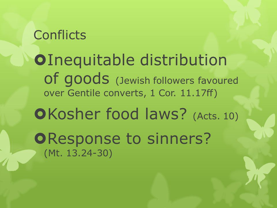 Conflicts  Inequitable distribution of goods (Jewish followers favoured over Gentile converts, 1 Cor.