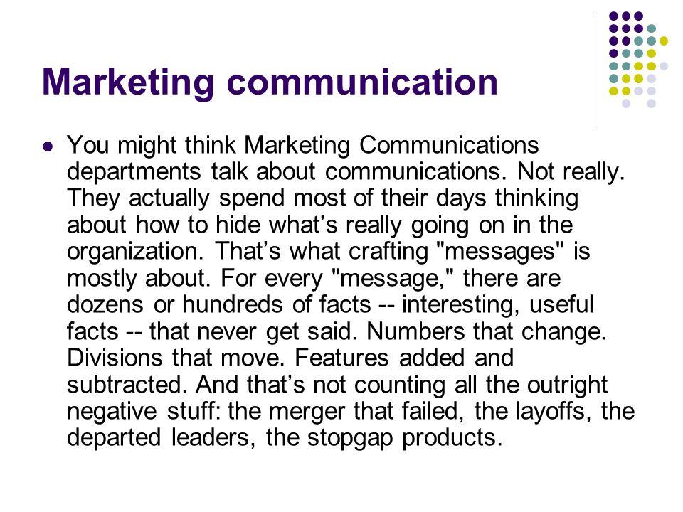 Marketing communication You might think Marketing Communications departments talk about communications.