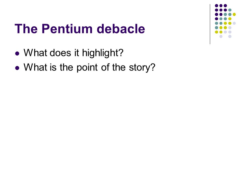 The Pentium debacle What does it highlight What is the point of the story