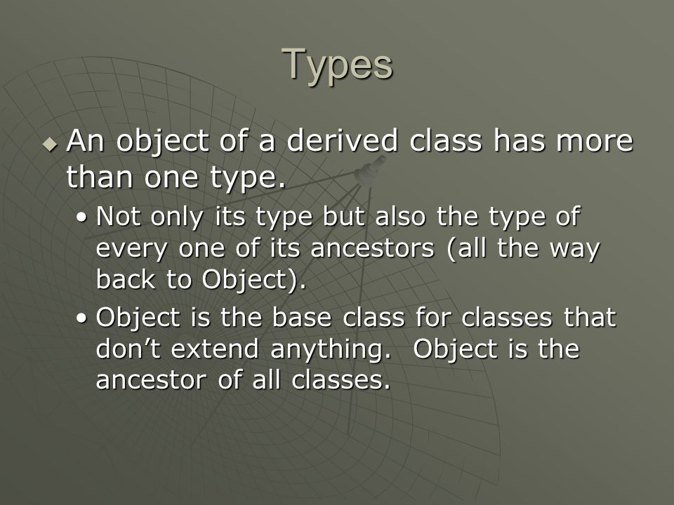 Types  An object of a derived class has more than one type.