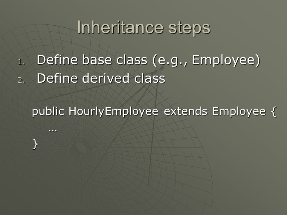 Inheritance steps 1. Define base class (e.g., Employee) 2.
