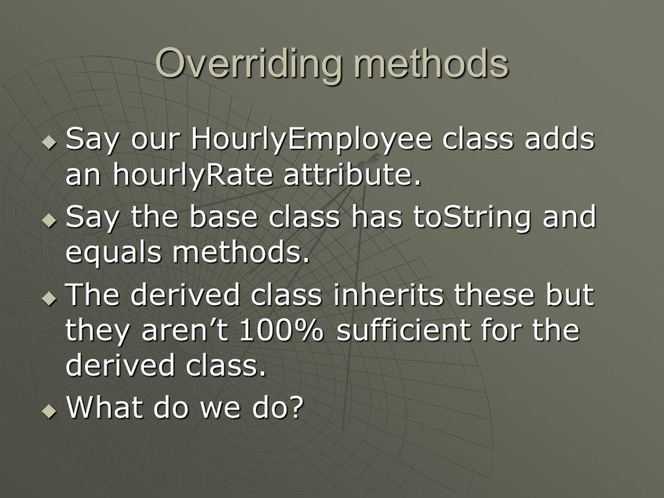 Overriding methods  What do we do.
