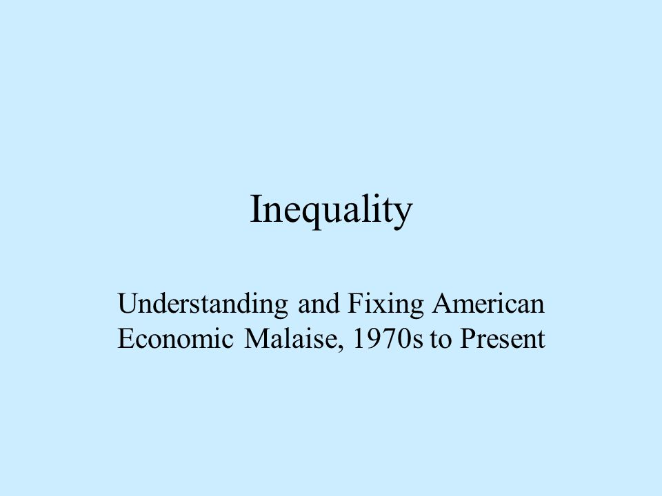 Inequality Understanding and Fixing American Economic Malaise, 1970s to Present