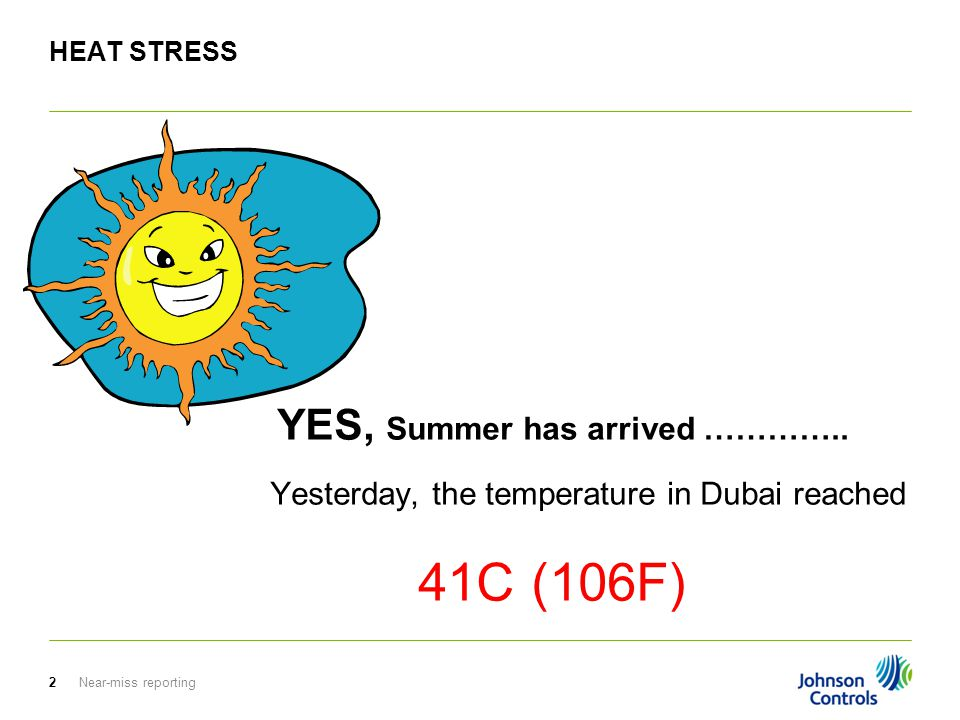 Near-miss reporting2 HEAT STRESS YES, Summer has arrived ………….. Yesterday, the temperature in Dubai reached 41C (106F)