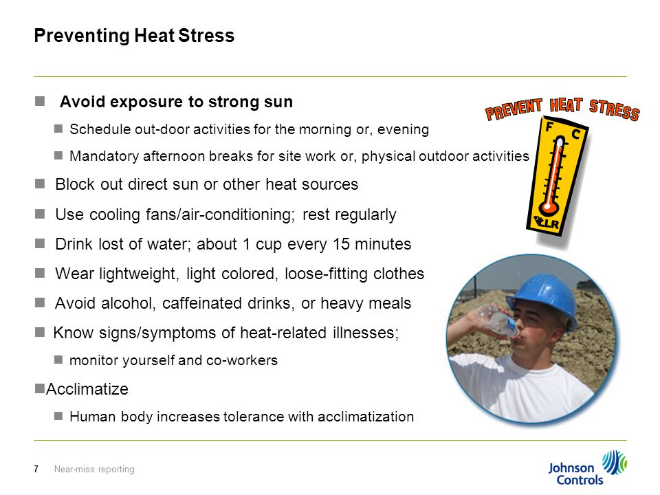 Near-miss reporting7 Preventing Heat Stress Avoid exposure to strong sun Schedule out-door activities for the morning or, evening Mandatory afternoon
