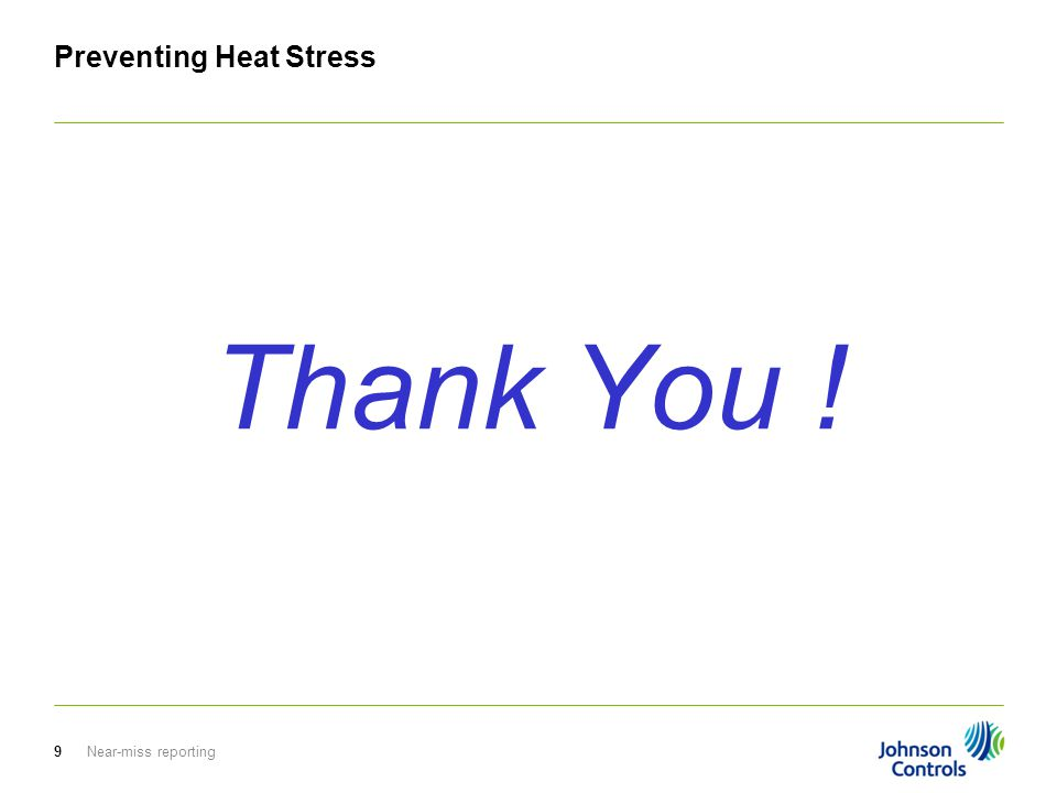 Preventing Heat Stress Thank You ! Near-miss reporting9
