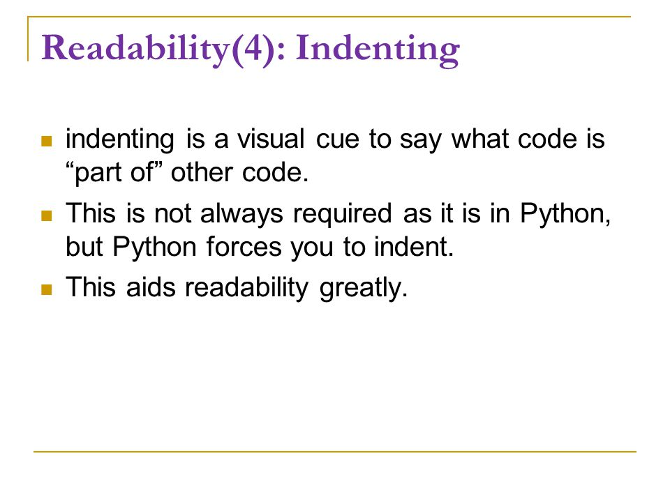 Readability(4): Indenting indenting is a visual cue to say what code is part of other code.