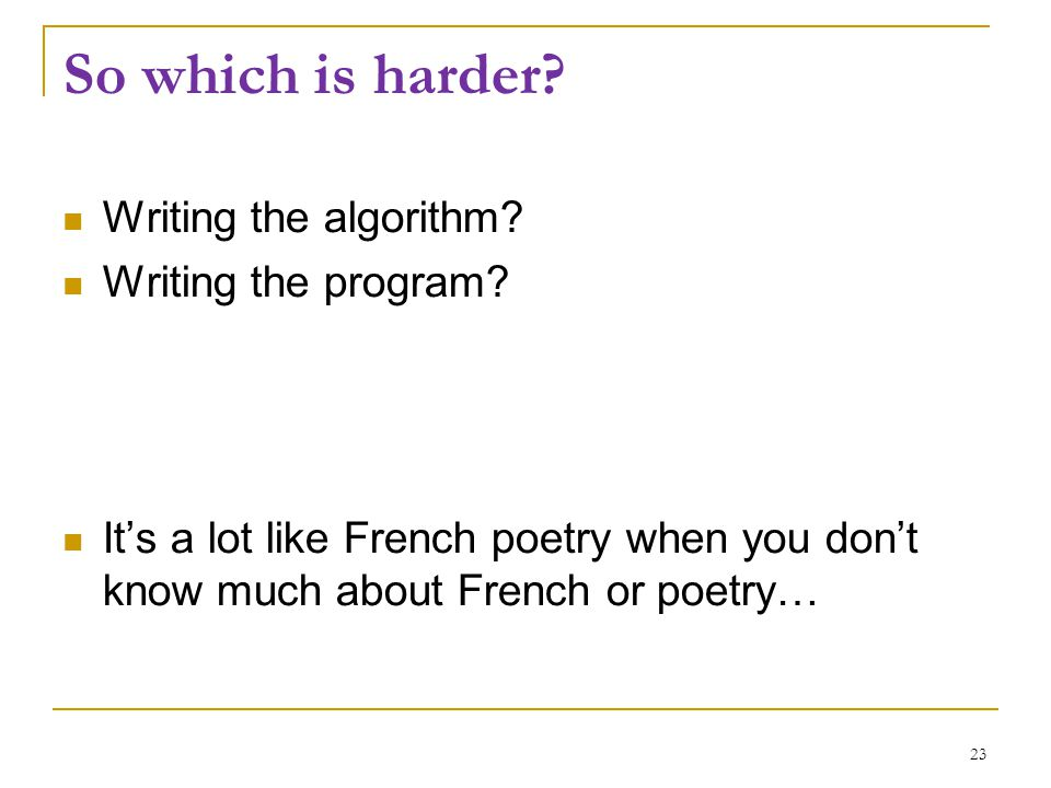 So which is harder. Writing the algorithm. Writing the program.