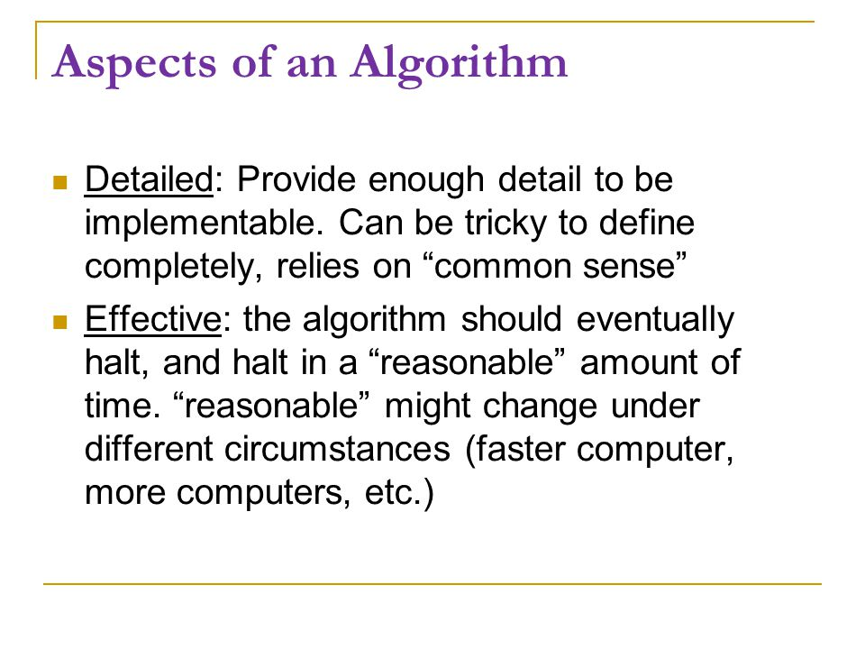 Aspects of an Algorithm Detailed: Provide enough detail to be implementable.