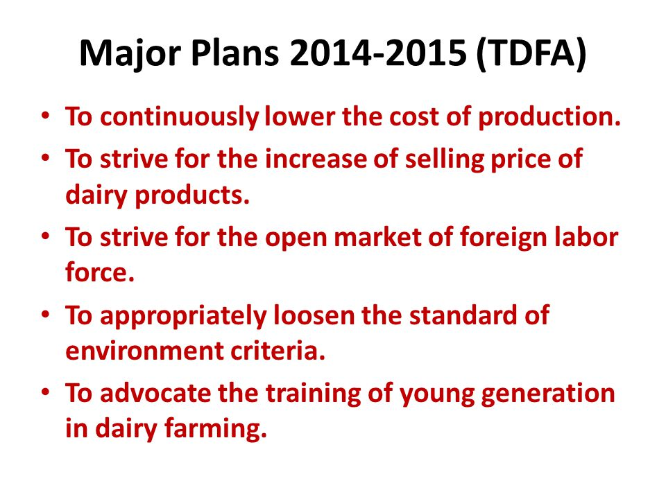 Major Plans 2014-2015 (TDFA) To continuously lower the cost of production.