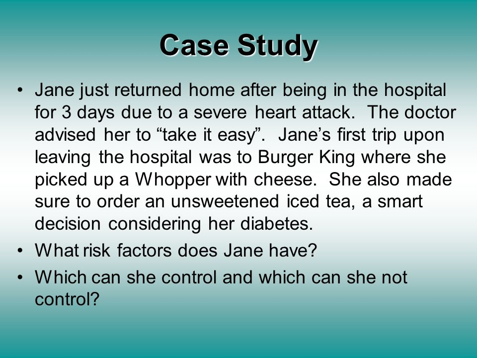"Case Study Jane just returned home after being in the hospital for 3 days due to a severe heart attack. The doctor advised her to ""take it easy"". Jane"