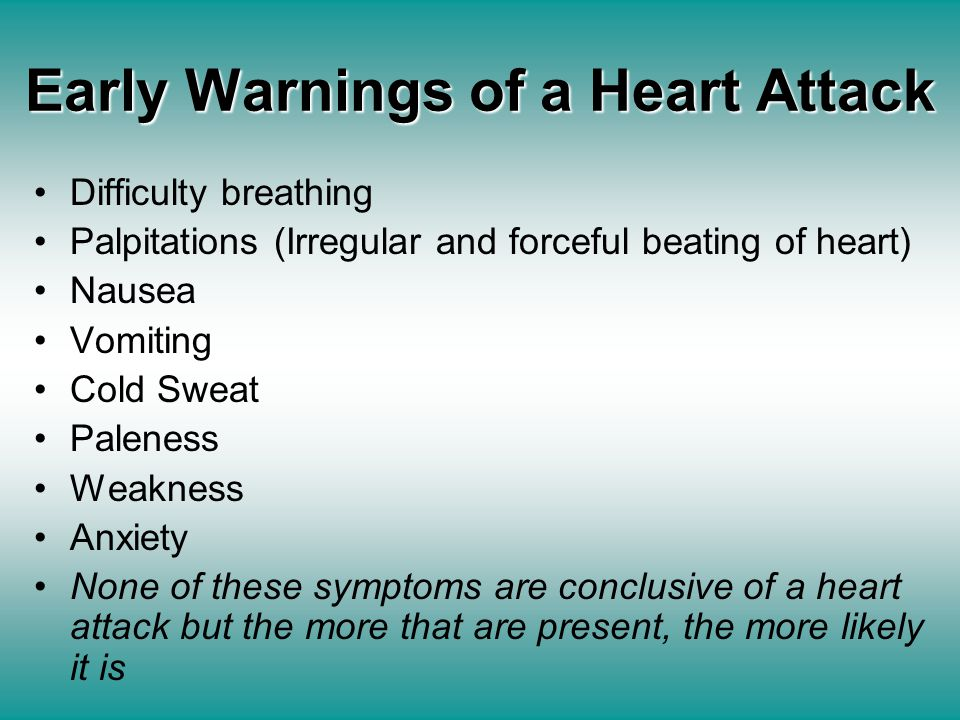 Early Warnings of a Heart Attack Difficulty breathing Palpitations (Irregular and forceful beating of heart) Nausea Vomiting Cold Sweat Paleness Weakn