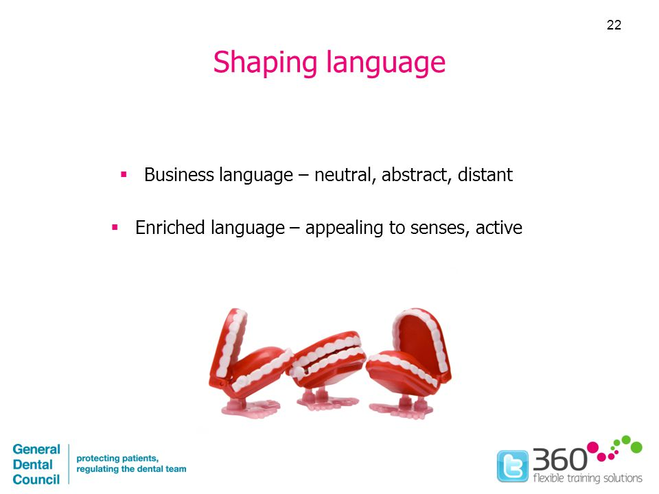 Shaping language  Business language – neutral, abstract, distant  Enriched language – appealing to senses, active 22