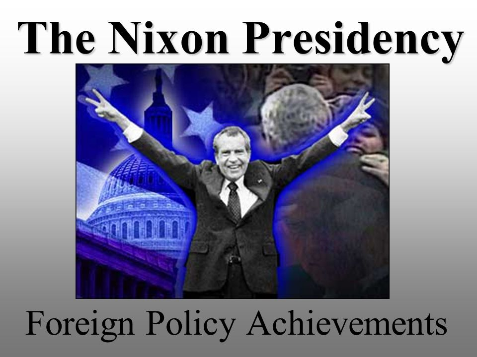 The Nixon Presidency Foreign Policy Achievements