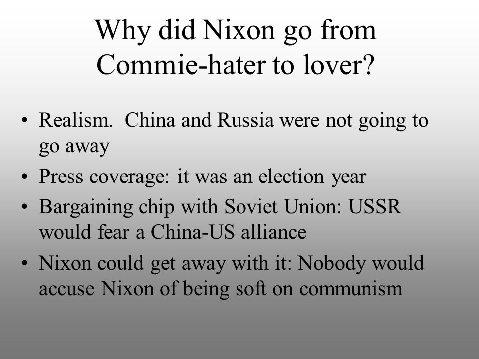 Why did Nixon go from Commie-hater to lover. Realism.