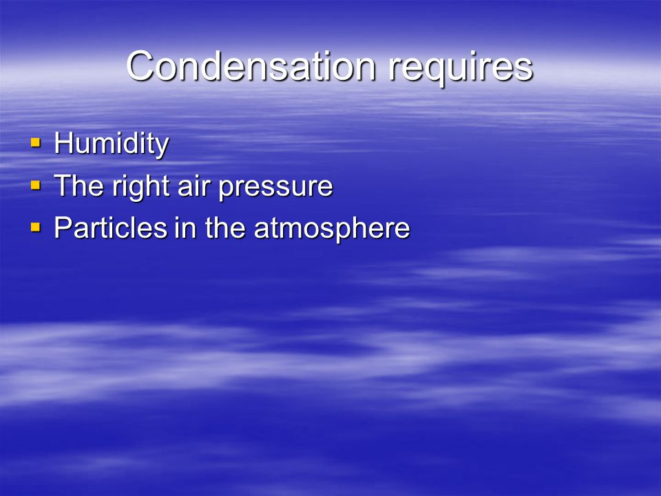 We know it starts with condensation, but what does it take for condensation to occur?