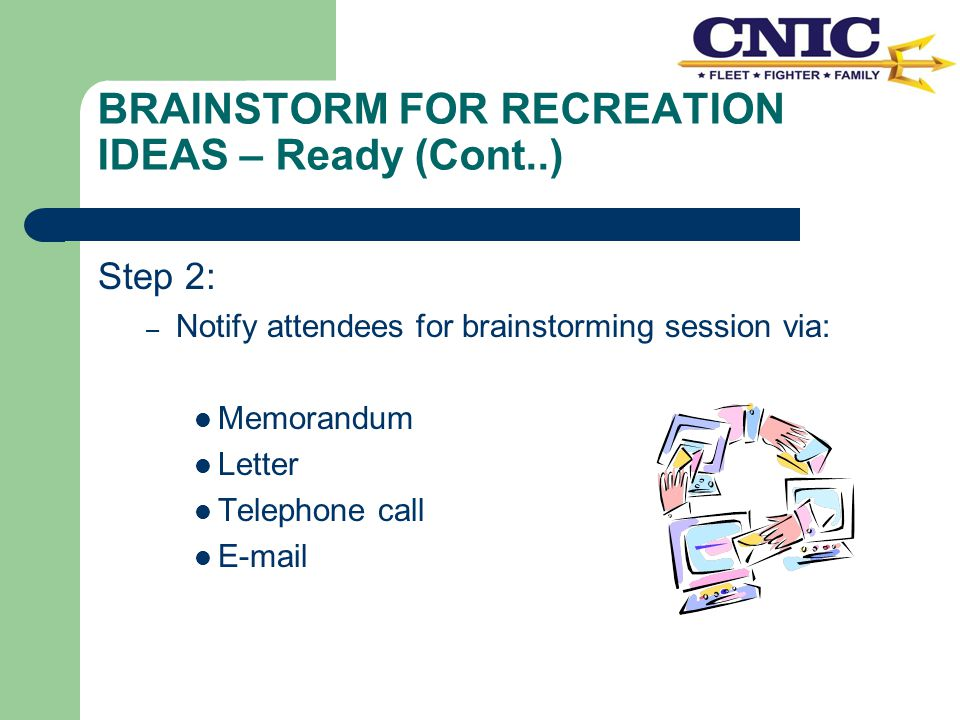 GET SET - BRAINSTORM FOR RECREATION IDEAS Step 3: – Gather any materials needed Easel and flip chart paper Post-it Notes Markers Refreshments Pads and pencils for doodling Kinesthetic toys