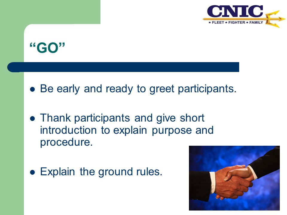 """GO"" Be early and ready to greet participants. Thank participants and give short introduction to explain purpose and procedure. Explain the ground rul"