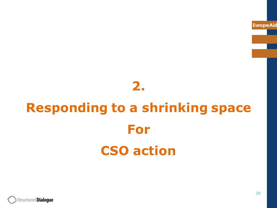 EuropeAid 20 2. Responding to a shrinking space For CSO action