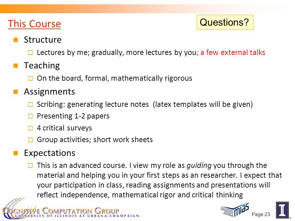 Page 23 This Course Structure  Lectures by me; gradually, more lectures by you; a few external talks Teaching  On the board, formal, mathematically